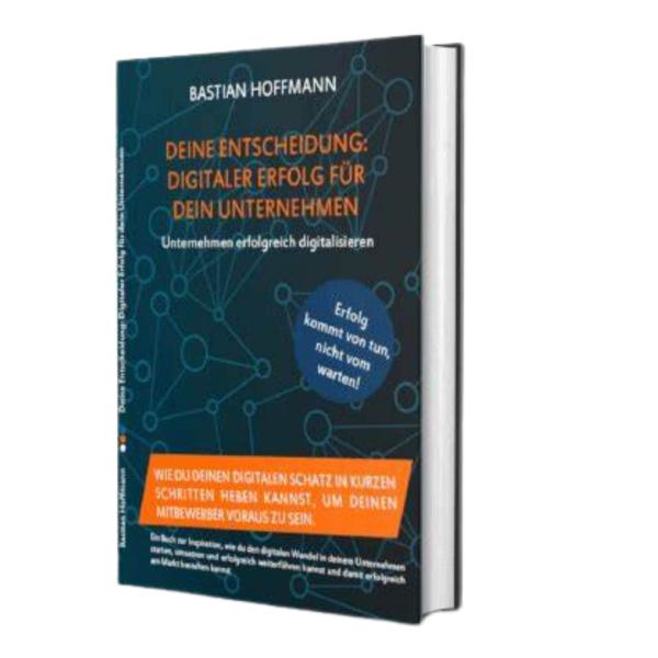 Buch deine Entscheidung : Digitaler Erfolg für dein Unternehmen von Bastian Hoffmann Erfahrungen