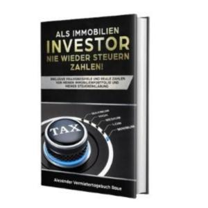 Als Immobilien Investor nie wieder Steuern zahlen Buch von Alexander Raue erfahrungen
